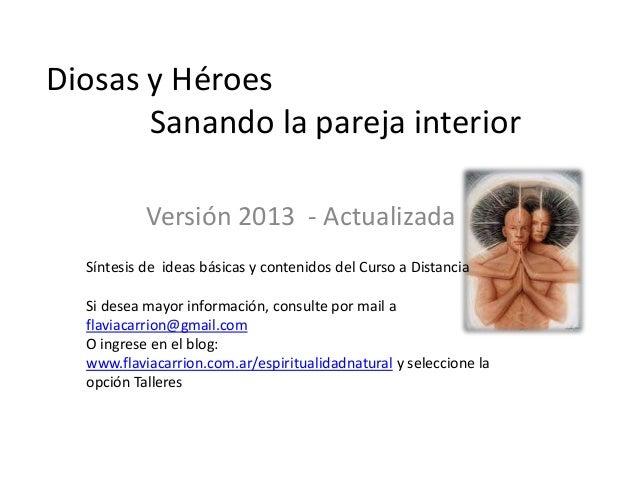 Diosas y HéroesSanando la pareja interiorVersión 2013 - ActualizadaSíntesis de ideas básicas y contenidos del Curso a Dist...