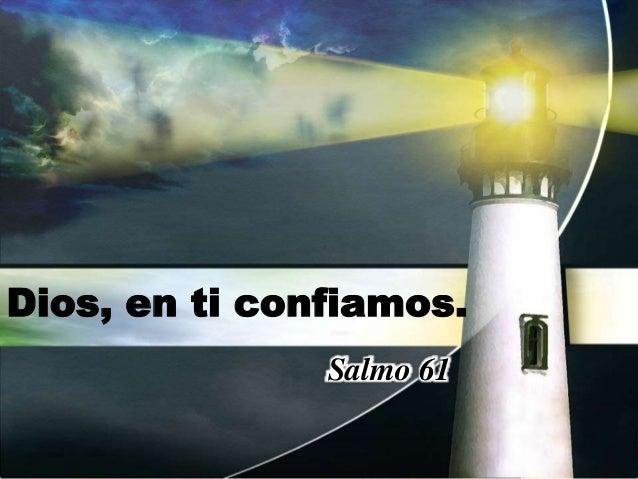 Dios, en ti confiamos. Salmo 61