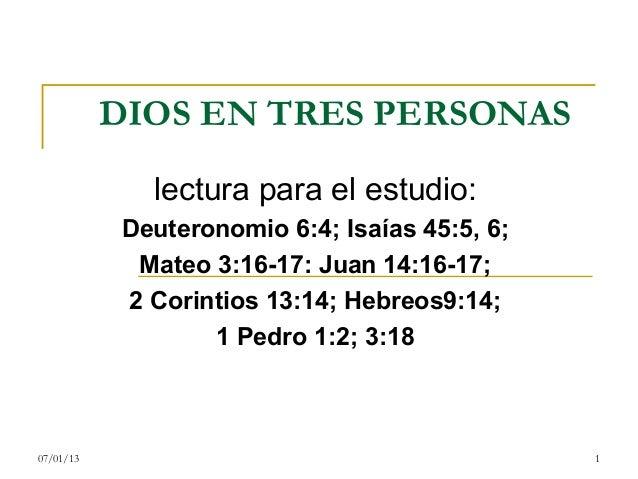 DIOS EN TRES PERSONAS              lectura para el estudio:            Deuteronomio 6:4; Isaías 45:5, 6;             Mateo...