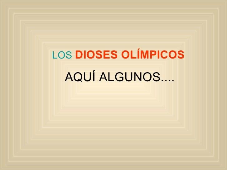 LOS  DIOSES OLÍMPICOS   AQUÍ ALGUNOS....