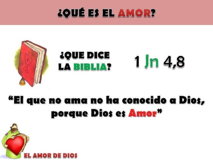 """¿QUÉ ES EL AMOR?<br />1 Jn 4,8<br />¿QUE DICE LA BIBLIA?<br />""""El que no ama no ha conocido a Dios, <br />porque Dios es A..."""