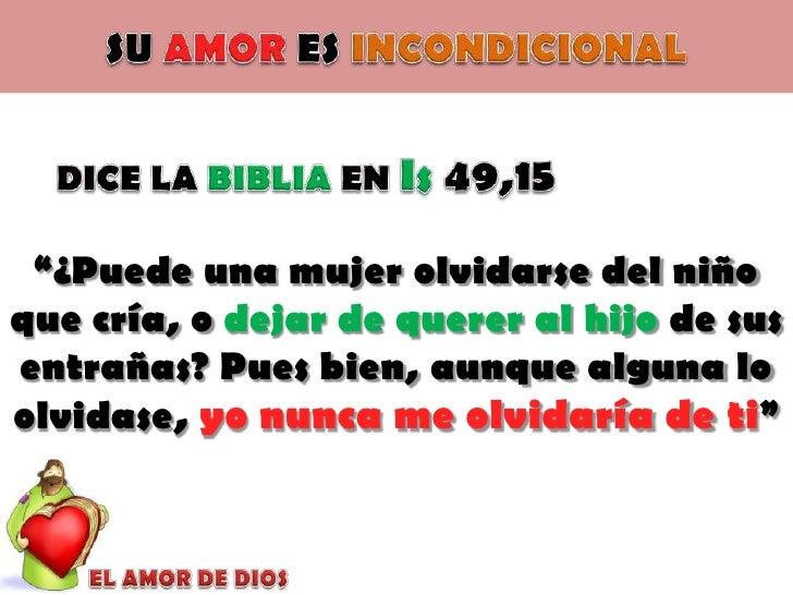 """SU AMOR ES INCONDICIONAL<br />DICE LA BIBLIA EN Is 49,15<br />""""¿Puede una mujer olvidarse del niño que cría, o dejar de qu..."""