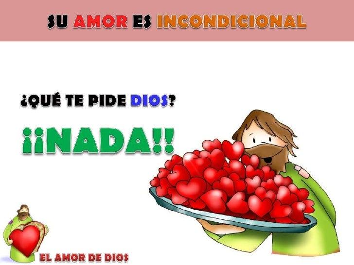 SU AMOR ES INCONDICIONAL<br />¿QUÉ TE PIDE DIOS?<br />¡¡NADA!!<br />EL AMOR DE DIOS<br />