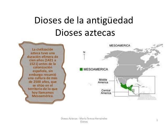 Dioses de la antigüedad        Dioses aztecas   La civilización  azteca tuvo unaduración efímera de cien años (1421 a 1521...