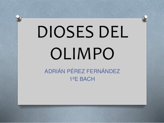 DIOSES DEL OLIMPO ADRIÁN PÉREZ FERNÁNDEZ 1ºE BACH