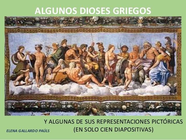 ALGUNOS DIOSES GRIEGOS Y ALGUNAS DE SUS REPRESENTACIONES PICTÓRICAS (EN SOLO CIEN DIAPOSITIVAS)ELENA GALLARDO PAÚLS
