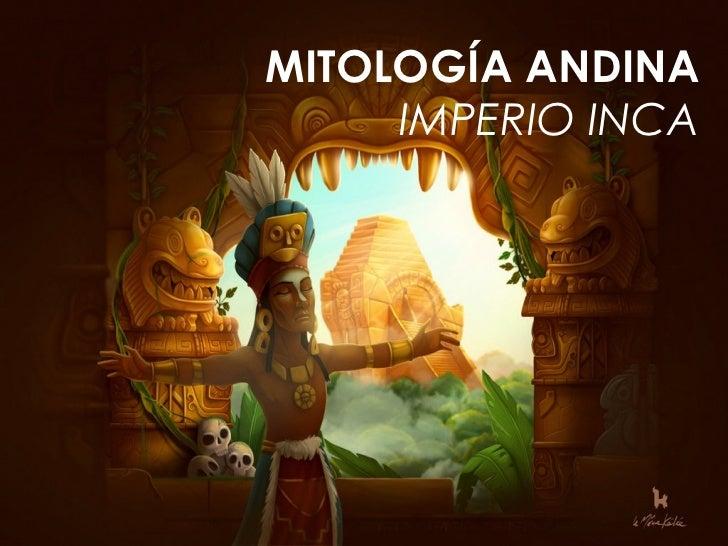 MITOLOGÍA ANDINA     IMPERIO INCA