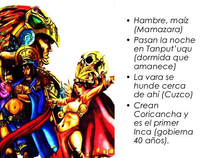 • Hambre, maíz  (Mamazara)• Pasan la noche  en Tanput'uqu  (dormida que  amanece)• La vara se  hunde cerca  de ahí (Cuzco)...