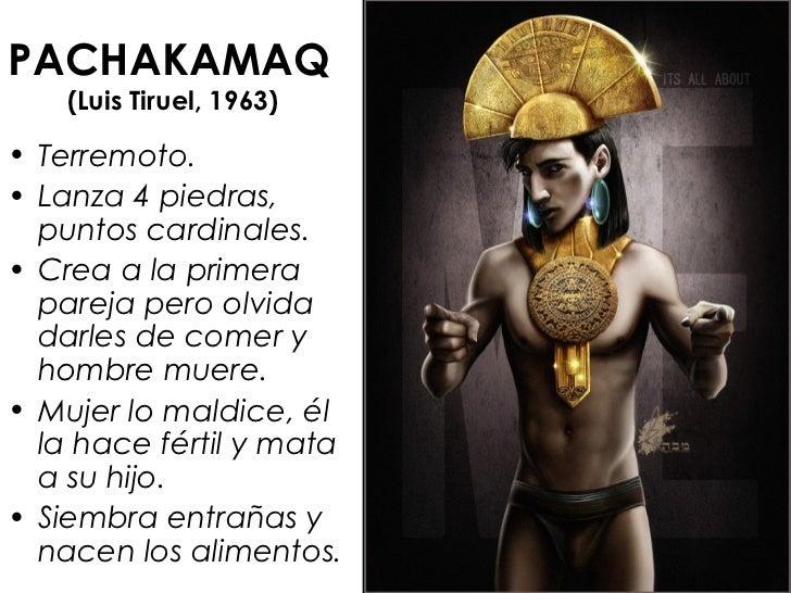 PACHAKAMAQ    (Luis Tiruel, 1963)• Terremoto.• Lanza 4 piedras,  puntos cardinales.• Crea a la primera  pareja pero olvida...