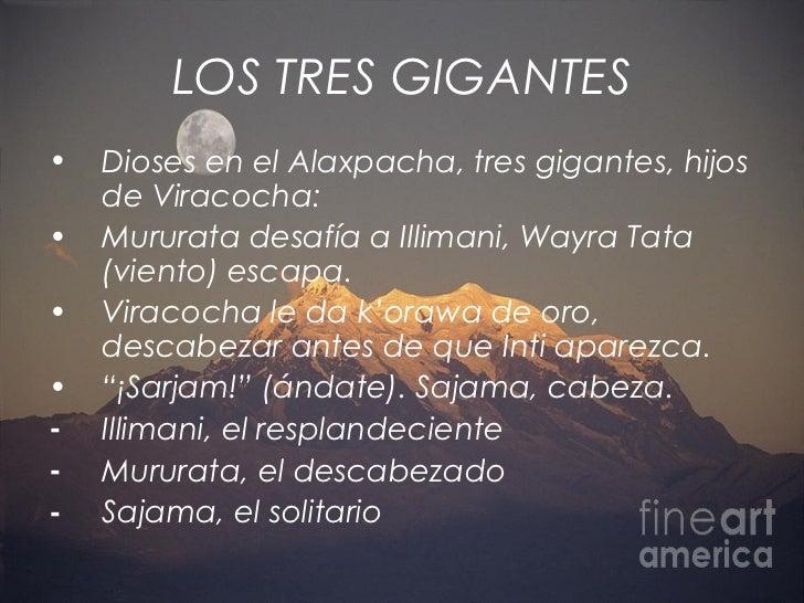 LOS TRES GIGANTES•   Dioses en el Alaxpacha, tres gigantes, hijos    de Viracocha:•   Mururata desafía a Illimani, Wayra T...