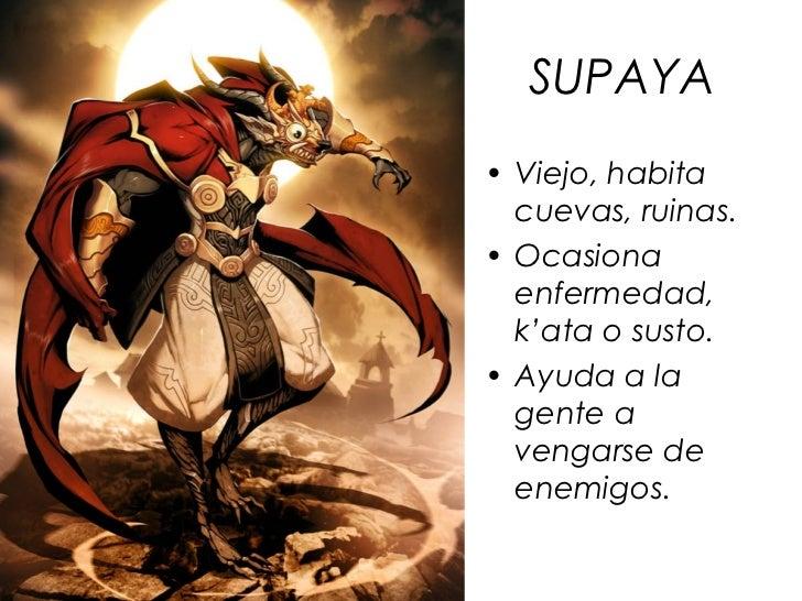 SUPAYA• Viejo, habita  cuevas, ruinas.• Ocasiona  enfermedad,  k'ata o susto.• Ayuda a la  gente a  vengarse de  enemigos.