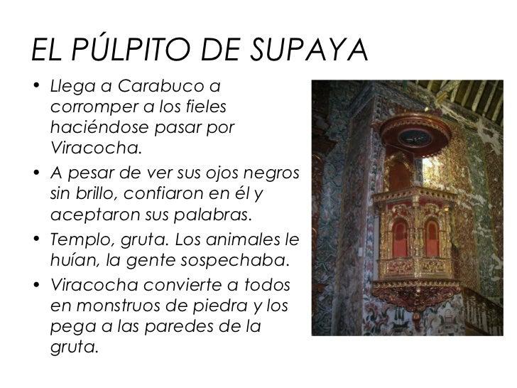 EL PÚLPITO DE SUPAYA• Llega a Carabuco a  corromper a los fieles  haciéndose pasar por  Viracocha.• A pesar de ver sus ojo...
