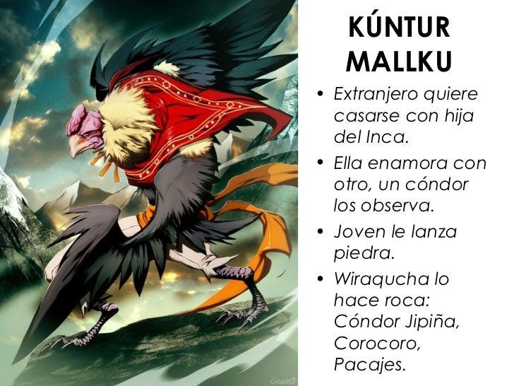 KÚNTUR   MALLKU• Extranjero quiere  casarse con hija  del Inca.• Ella enamora con  otro, un cóndor  los observa.• Joven le...