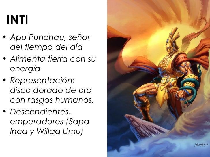 INTI• Apu Punchau, señor  del tiempo del día• Alimenta tierra con su  energía• Representación:  disco dorado de oro  con r...