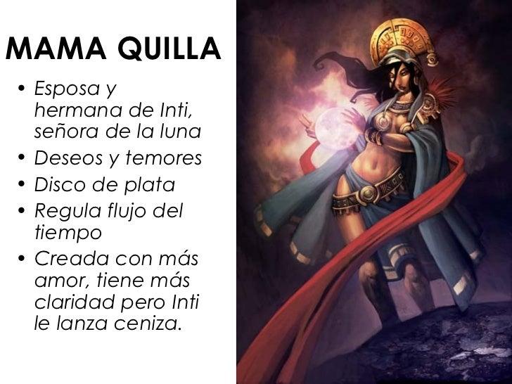 MAMA QUILLA• Esposa y  hermana de Inti,  señora de la luna• Deseos y temores• Disco de plata• Regula flujo del  tiempo• Cr...