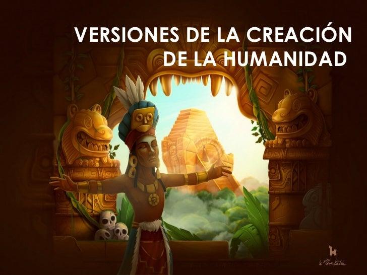 VERSIONES DE LA CREACIÓN       DE LA HUMANIDAD