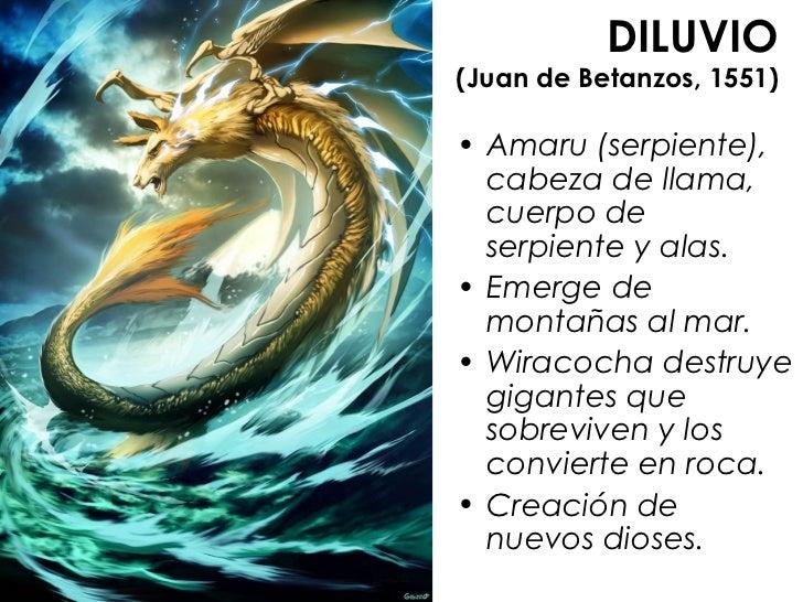 DILUVIO(Juan de Betanzos, 1551)• Amaru (serpiente),  cabeza de llama,  cuerpo de  serpiente y alas.• Emerge de  montañas a...