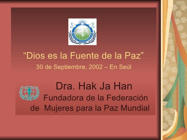 """"""" Dios es la Fuente de la Paz""""   30 de Septiembre, 2002 – En Seúl Dra. Hak Ja Han Fundadora de la Federación  de  Mujere..."""