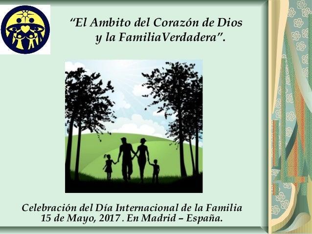 """""""El Ambito del Corazón de Dios y la FamiliaVerdadera"""". Celebración del Día Internacional de la Familia 15 de Mayo, 2017 . ..."""
