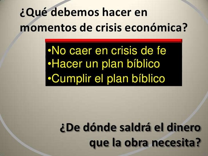 ¿Qué debemos hacer en momentos de crisis económica?<br /><ul><li>No caer en crisis de fe
