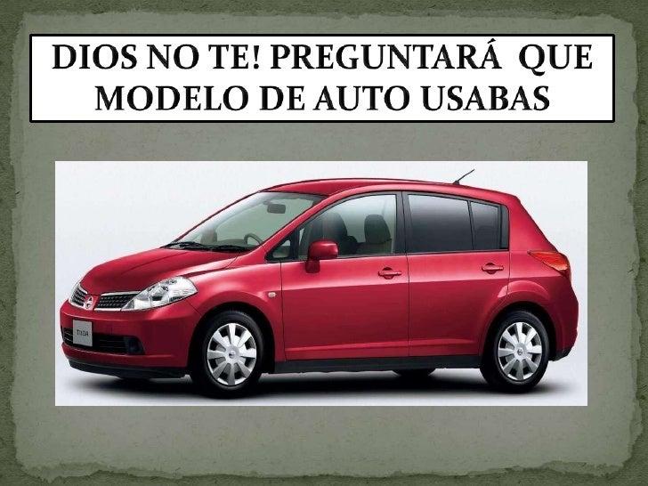 DIOS NO TE! PREGUNTARÁ  QUE MODELO DE AUTO USABAS<br />
