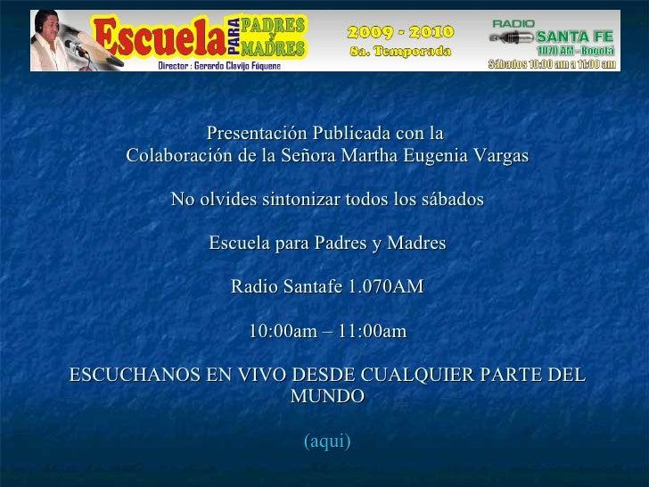 Presentación Publicada con la  Colaboración de la Señora Martha Eugenia Vargas No olvides sintonizar todos los sábados   E...