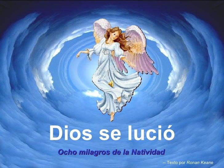Dios se lució HAZ CLIC PARA AVANZAR ♫  Enciende los parlantes Tommy's Window Slideshow Ocho milagros de la Natividad -- Te...