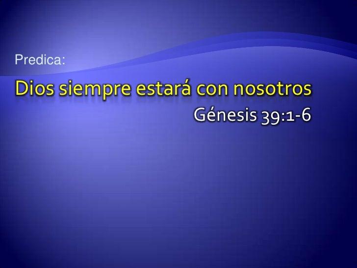 Predica: <br />Dios siempre estará con nosotros<br />Génesis 39:1-6<br />