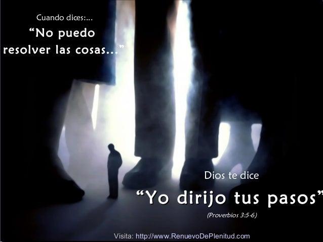 """Cuando dices:...    """"No puedoresolver las cosas...""""                                                  Dios te dice         ..."""