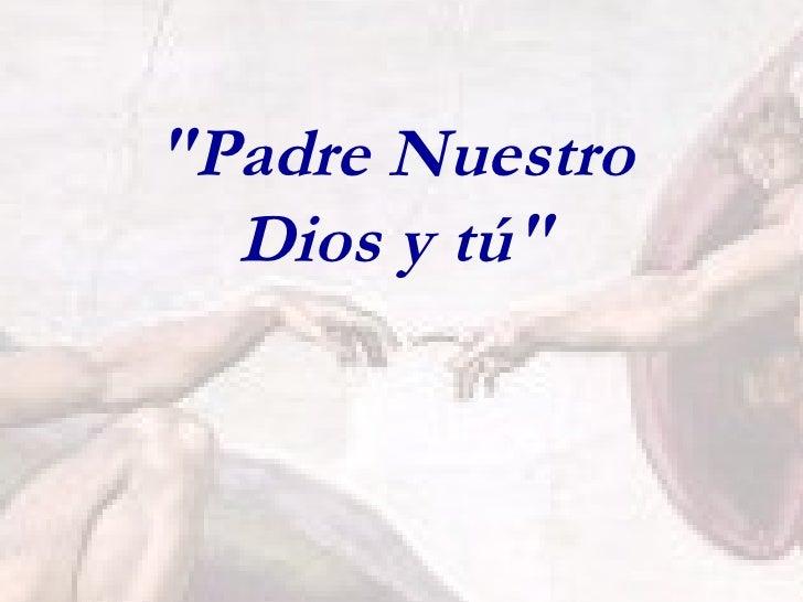 """""""Padre Nuestro Dios y tú"""""""