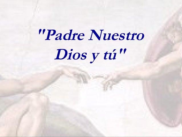"""Dios:Tú:""""Padre NuestroDios y tú"""""""