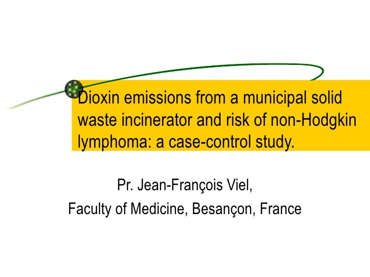 Dioxin emissions from a municipal solid waste incinerator and risk of non-Hodgkin lymphoma: a case-control study. Pr. Jean...