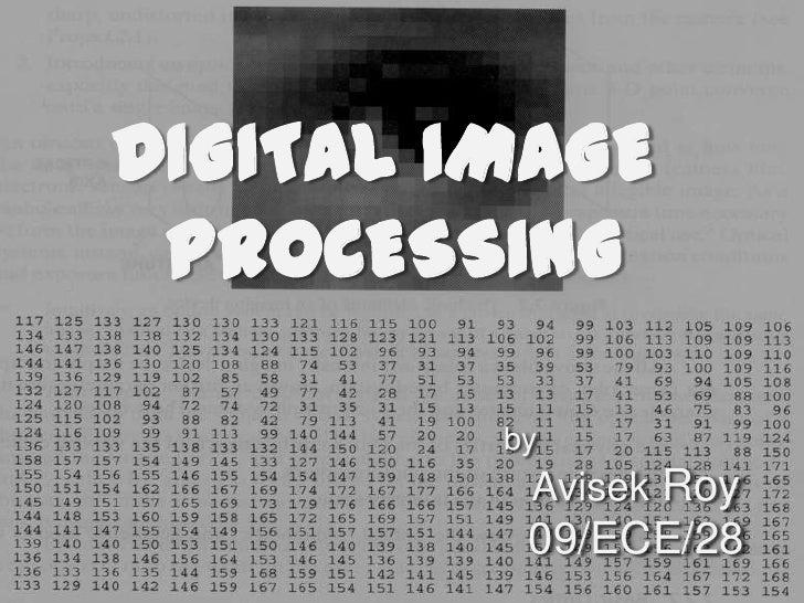 DIGITAL IMAGE PROCESSING         by          Avisek Roy          09/ECE/28
