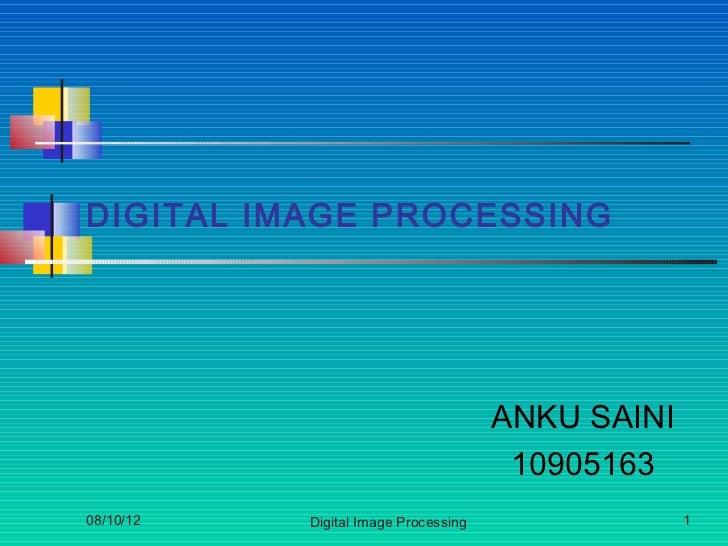 DIGITAL IMAGE PROCESSING                                      ANKU SAINI                                       1090516308/...