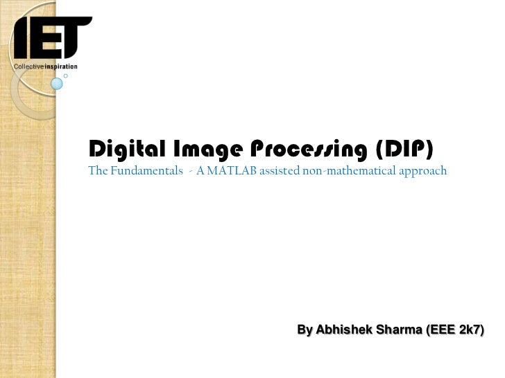 Digital Image Processing (DIP)The Fundamentals - A MATLAB assisted non-mathematical approach                              ...