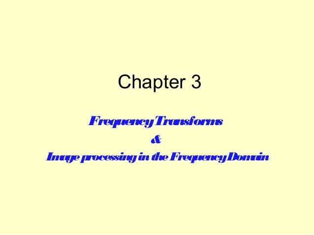 Chapter 3 FrequencyTransform s & Im processing in the FrequencyDom age ain