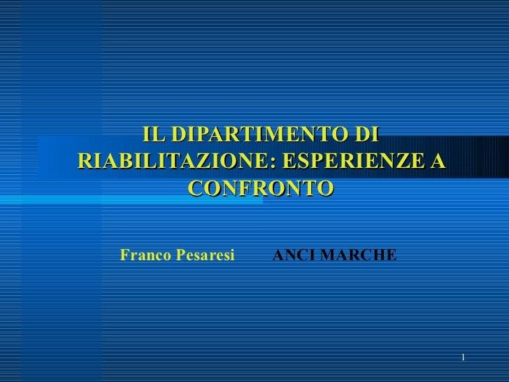 IL DIPARTIMENTO DI RIABILITAZIONE: ESPERIENZE A CONFRONTO Franco Pesaresi ANCI MARCHE