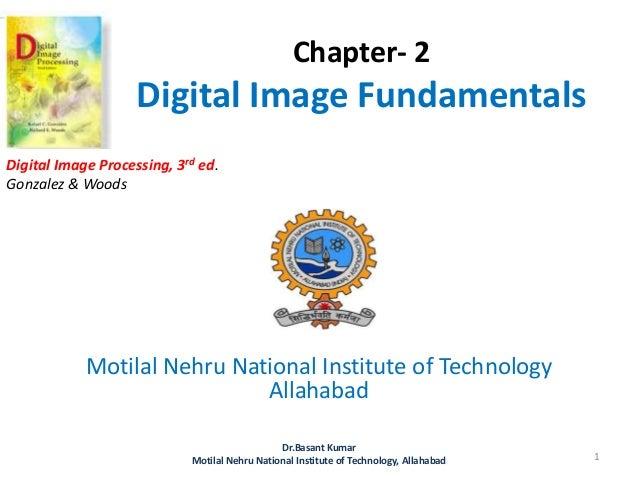 Chapter- 2 Digital Image Fundamentals Motilal Nehru National Institute of Technology Allahabad 1 Dr.Basant Kumar Motilal N...