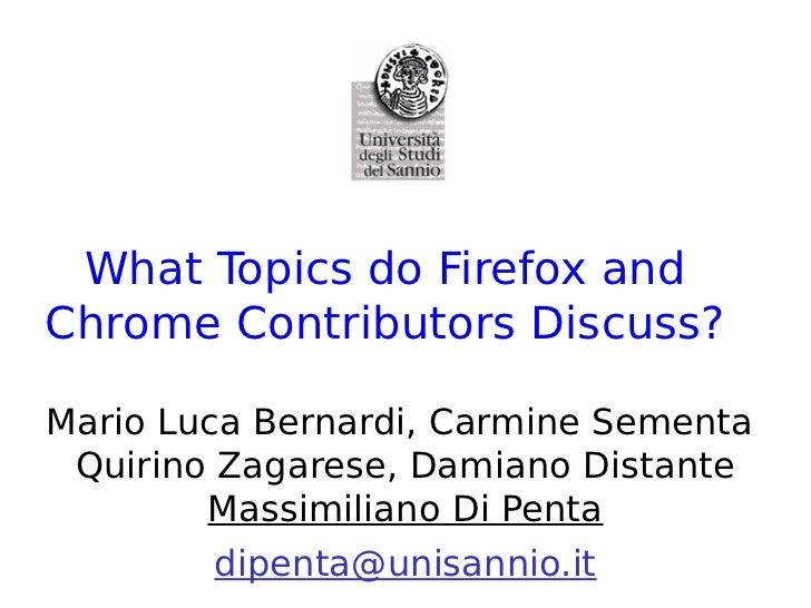What Topics do Firefox andChrome Contributors Discuss?Mario Luca Bernardi, Carmine Sementa Quirino Zagarese, Damiano Dista...