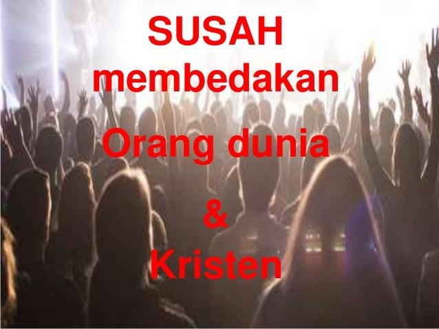 SUSAH membedakan Orang dunia & Kristen