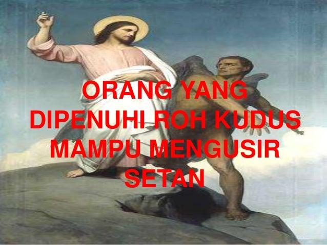 ORANG YANG DIPENUHI ROH KUDUS MAMPU MENGUSIR SETAN