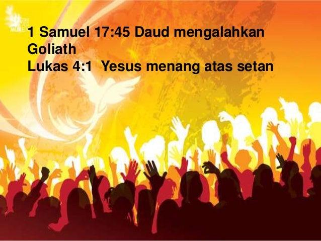 1 Samuel 17:45 Daud mengalahkan Goliath Lukas 4:1 Yesus menang atas setan