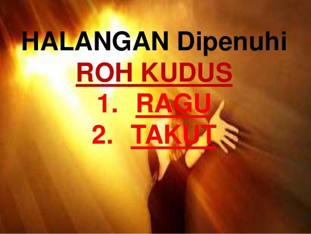 HALANGAN Dipenuhi ROH KUDUS 1. RAGU 2. TAKUT