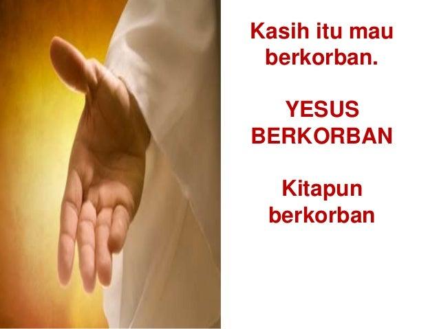 Kasih itu mau berkorban. YESUS BERKORBAN Kitapun berkorban