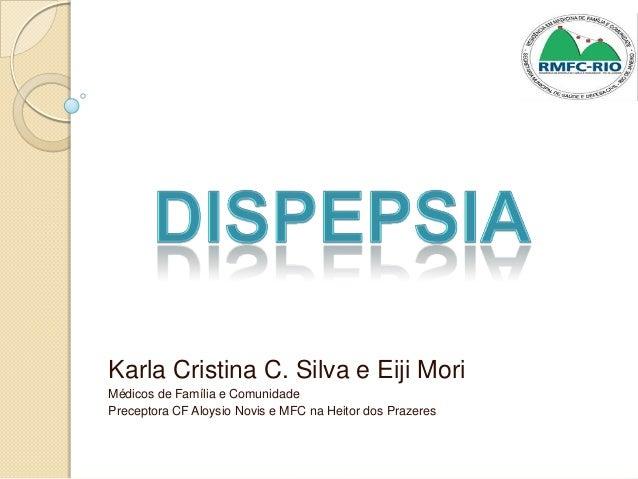 Karla Cristina C. Silva e Eiji Mori Médicos de Família e Comunidade Preceptora CF Aloysio Novis e MFC na Heitor dos Prazer...