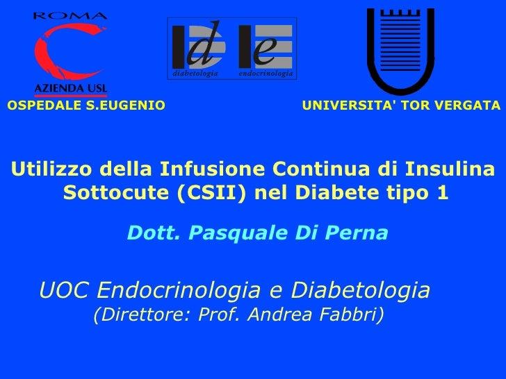 Utilizzo della Infusione Continua di Insulina  Sottocute (CSII) nel Diabete tipo 1 UOC Endocrinologia e Diabetologia  (Dir...