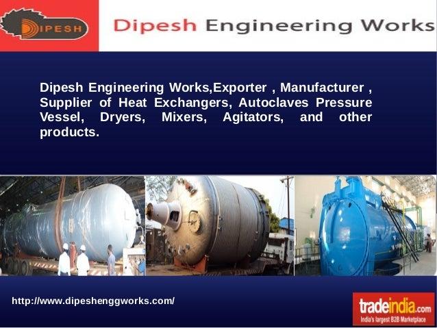 Dipesh Engineering Works,Exporter , Manufacturer , Supplier of Heat Exchangers, Autoclaves Pressure Vessel, Dryers, Mixers...
