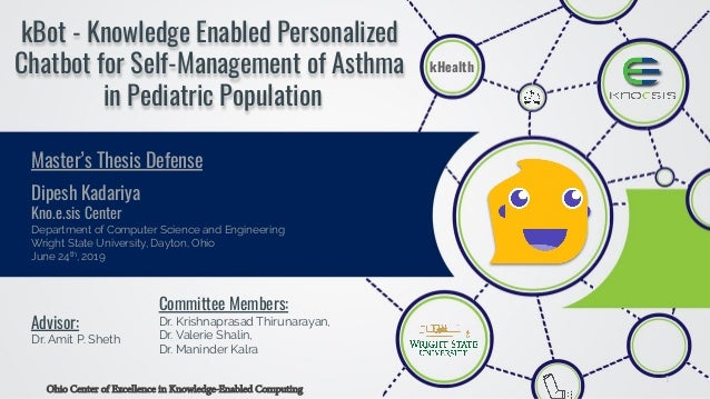 1 kBot - Knowledge Enabled Personalized Chatbot for Self-Management of Asthma in Pediatric Population Committee Members: D...
