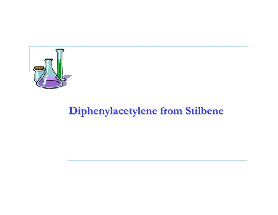 Bromination of (E)-Stilbene & Synthesis of Diphenylacetylene