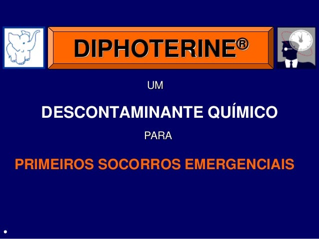 DESCONTAMINANTE QUÍMICO DIPHOTERINE® PRIMEIROS SOCORROS EMERGENCIAIS PARA UM .